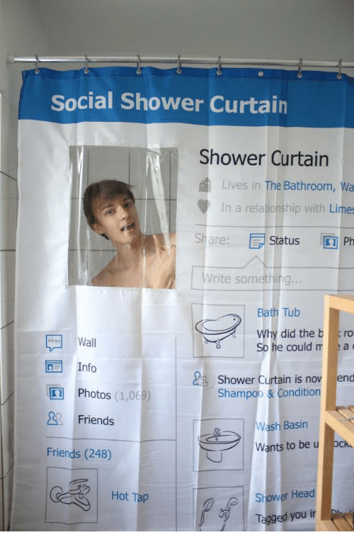Le A: Social Shower Curtain  Shower Curtain  Lives in The Bathroom, Wa  In a relationship with Limes  Sha: Status Ph  Write something..  Bath Tub  Why did the b ro  e could r le a  Wall  Info  Shower Curtain is nov end  In  Photos (1,068)  Friends  Shampoo & Condition  Wash Basin  Wants to be u ock  Friends (248)  | Hot Tap  Shower Head  Tagged youir