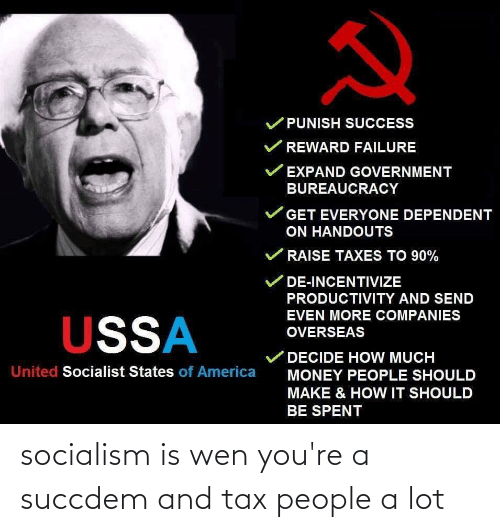 tax: socialism is wen you're a succdem and tax people a lot