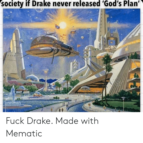 Drake, Reddit, and Never: society if Drake never released 'God's Plan' Fuck Drake. Made with Mematic