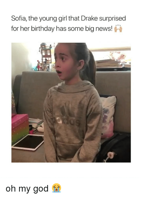 Birthday, Drake, and God: Sofia, the young girl that Drake surprised  for her birthday has some big news! oh my god 😭