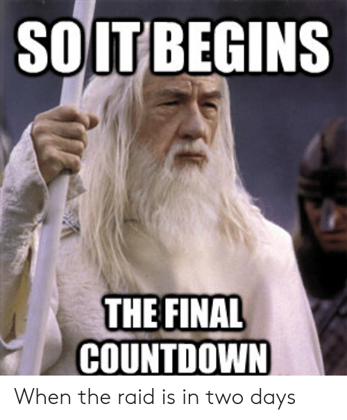 Countdown, Reddit, and Raid: SOITBEGINS  THE FINAL  COUNTDOWN When the raid is in two days