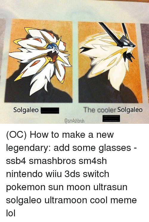 wiiu: Solgaleo  The cooler  Solgaleo (OC) How to make a new legendary: add some glasses - ssb4 smashbros sm4sh nintendo wiiu 3ds switch pokemon sun moon ultrasun solgaleo ultramoon cool meme lol