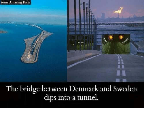 dips: Some Amazing Facts  The bridge between Denmark and Sweden  dips into a tunnel.