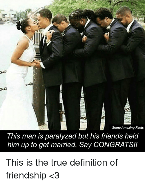 Paralyzation: Some Amazing Facts  This man is paralyzed but his friends held  him up to get married. Say CONGRATS!! This is the true definition of friendship <3