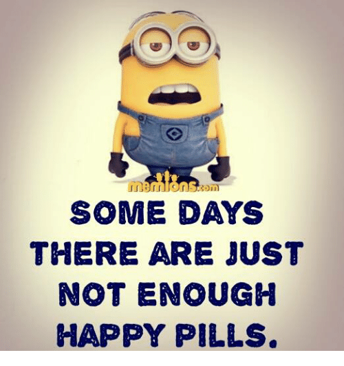 happy pills: SOME DAYS  THERE ARE JUST  NOT ENOUGH  HAPPY PILLS.