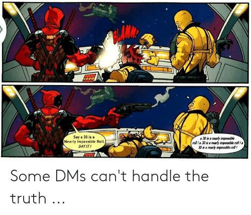 cant handle: Some DMs can't handle the truth ...