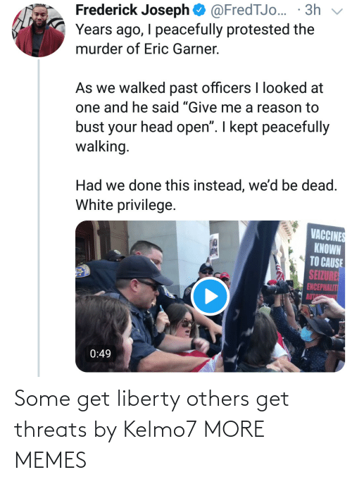 Liberty: Some get liberty others get threats by Kelmo7 MORE MEMES