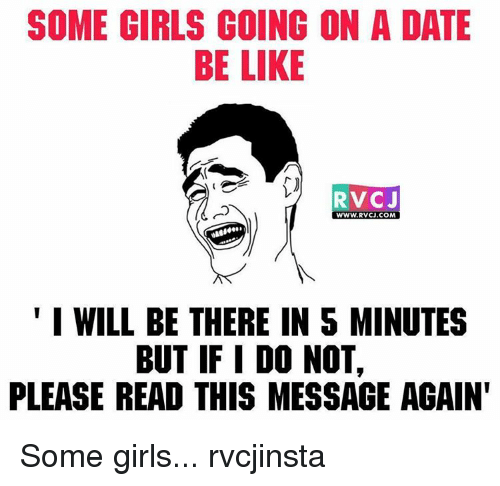 Memes, 🤖, and Some Girls: SOME GIRLS GOING ON A DATE  BE LIKE  RVC J  WWW. RVCJ.COM,  I WILL BE THERE IN S MINUTES  BUT IF I DO NOT,  PLEASE READ THIS MESSAGE AGAIN' Some girls... rvcjinsta