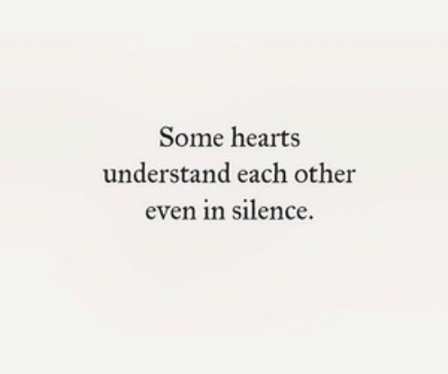 Hearts, Silence, and Each Other: Some hearts  understand each other  even in silence.