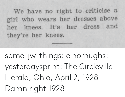 April: some-jw-things:  elnorhughs:   yesterdaysprint:  The Circleville Herald, Ohio, April 2, 1928   Damn right     1928