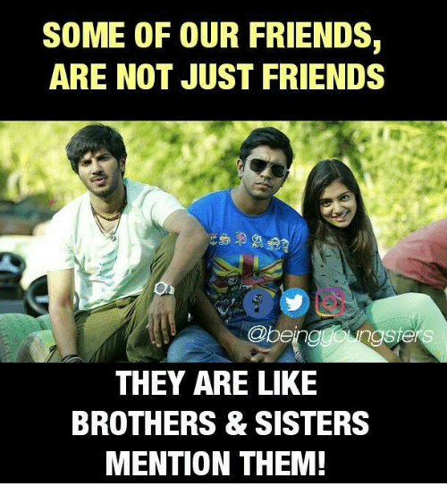 Mentiones: SOME OF OUR FRIENDS,  ARE NOT JUST FRIENDS  @beinggongste  THEY ARE LIKE  BROTHERS & SISTERS  MENTION THEM!