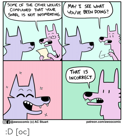 Wolves, Been, and Com: SOME OF THE OTHER WOLVES  COMPLAINED THAT YOUR  SNARL IS NOT INTIMIDATING.  MAY I SEE WHAT  You'VE BEEN DOING?  THAT IS  INCORRECT  Of@awoocomic (c) AC Stuart  patreon.com/awo o comic :D [oc]