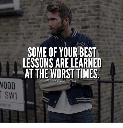 Noodes: SOME OF YOUR BEST  LESSONS ARE LEARNED  AT THE WORST TIMES  GOOD TOGREATINC  NOOD  SW1