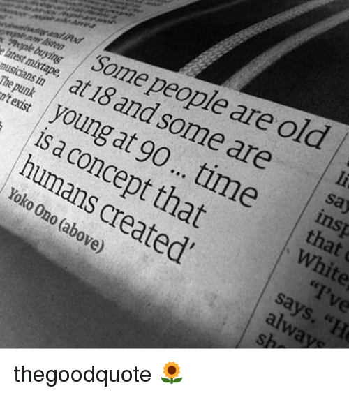 """Onoes: """"Some people are old  ne, at 18 and some are  x ople buying  e latest mixtape  say  nusiaans in  youngat 90 ... time l  The punk  n't exist  that  is a concept that  , White  humans created'  """"I've  says.""""He  Yoko Ono (above)  tv sa al sh thegoodquote 🌻"""