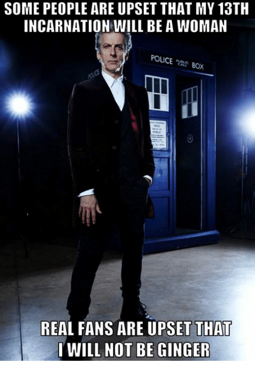 Womanism: SOME PEOPLE ARE UPSET THAT MY 13TH  INCARNATION WILL BE A WOMAN  POLICE  BOX  REAL FANS ARE UPSET THA  I WILL NOT BE GINGER