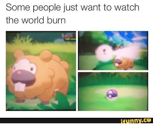 some people just want to watch the world burn ifunnyco wanted meme