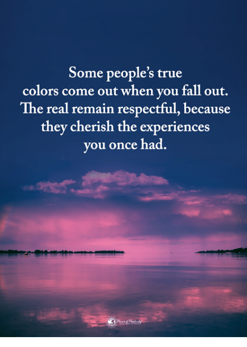 Fall, Memes, and True: Some people's true  colors come out when you fall out.  The real remain respectful, because  they cherish the experiences  you once had.