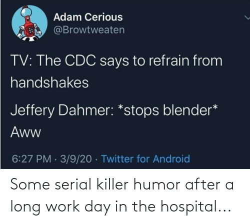 serial killer: Some serial killer humor after a long work day in the hospital...