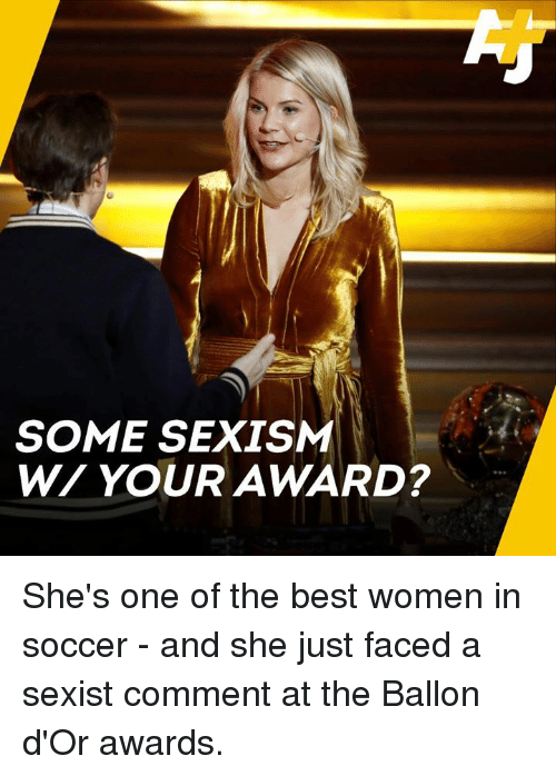 Memes, Soccer, and Best: SOME SEXISM  W/ YOUR AWARD? She's one of the best women in soccer - and she just faced a sexist comment at the Ballon d'Or awards.