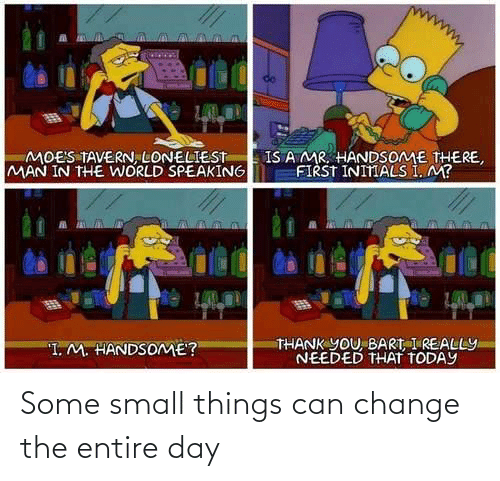 small: Some small things can change the entire day