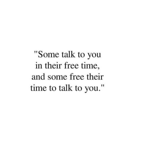 "Free, Time, and You: ""Some talk to you  in their free time,  and some free their  time to talk to you."""