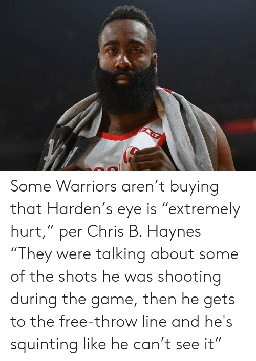 """The Game, Free, and Game: Some Warriors aren't buying that Harden's eye is """"extremely hurt,"""" per Chris B. Haynes  """"They were talking about some of the shots he was shooting during the game, then he gets to the free-throw line and he's squinting like he can't see it"""""""