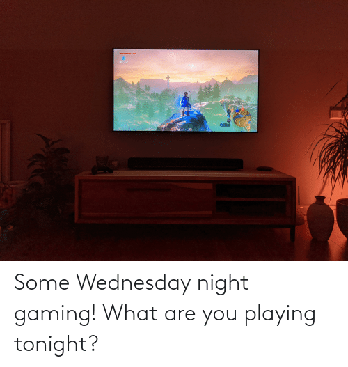Wednesday: Some Wednesday night gaming! What are you playing tonight?