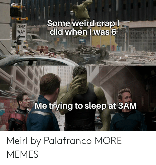 Trying To Sleep: Some weird crapl  did when Iwas 6  ONE  WAY  Me trying to sleep at 3AM Meirl by Palafranco MORE MEMES