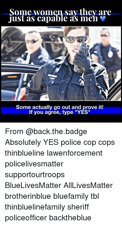 "Copping: Some women say thev are  Just as capable as men  Some actually go out and prove it!  If you agree, type ""YES"" From @back.the.badge Absolutely YES police cop cops thinblueline lawenforcement policelivesmatter supportourtroops BlueLivesMatter AllLivesMatter brotherinblue bluefamily tbl thinbluelinefamily sheriff policeofficer backtheblue"