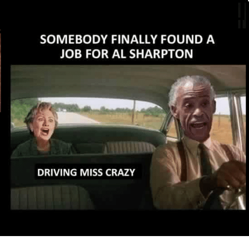 Al Sharpton: SOMEBODY FINALLY FOUND A  JOB FOR AL SHARPTON  DRIVING MISS CRAZY