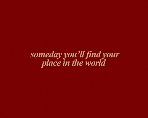 Your Place: someday you'll find your  place in the world