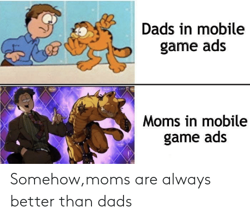 Better Than: Somehow,moms are always better than dads