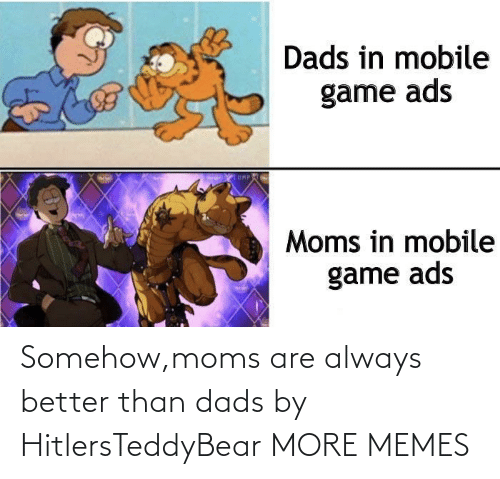 Dank, Memes, and Moms: Somehow,moms are always better than dads by HitlersTeddyBear MORE MEMES