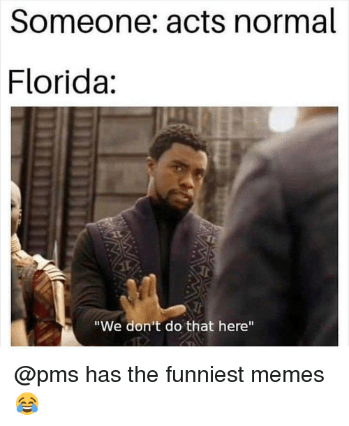 """Memes, Florida, and Dank Memes: Someone: acts normal  Florida:  Tr  """"We don't do that here"""" @pms has the funniest memes 😂"""