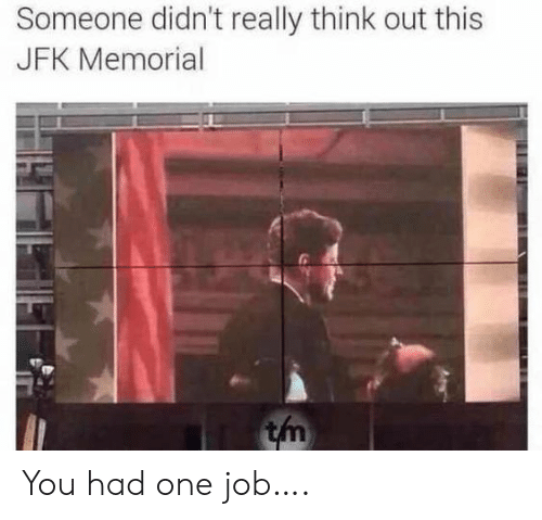 Jfk, Job, and One: Someone didn't really think out this  JFK Memorial  tm You had one job….