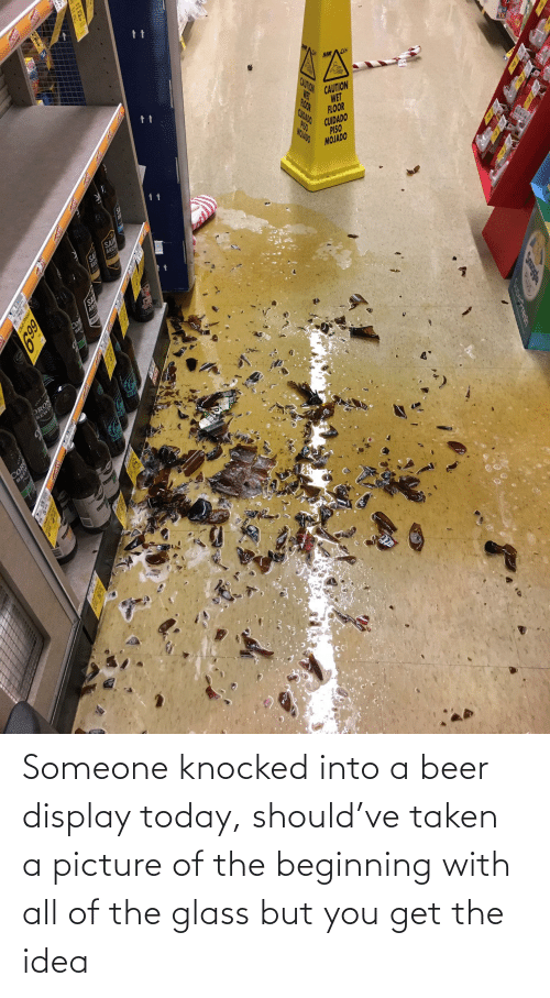 Beer: Someone knocked into a beer display today, should've taken a picture of the beginning with all of the glass but you get the idea