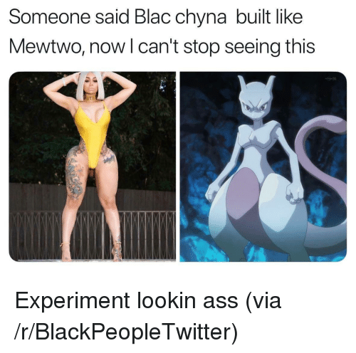 Lookin Ass: Someone said Blac chyna built like  Mewtwo, nowl can't stop seeing this <p>Experiment lookin ass (via /r/BlackPeopleTwitter)</p>
