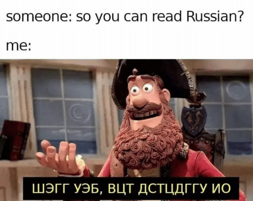 Memes, Russian, and 🤖: someone: So you can read Russian?  me:  ШЭГГ УЭБ, Вцт ДСТЦДГГУ Ио