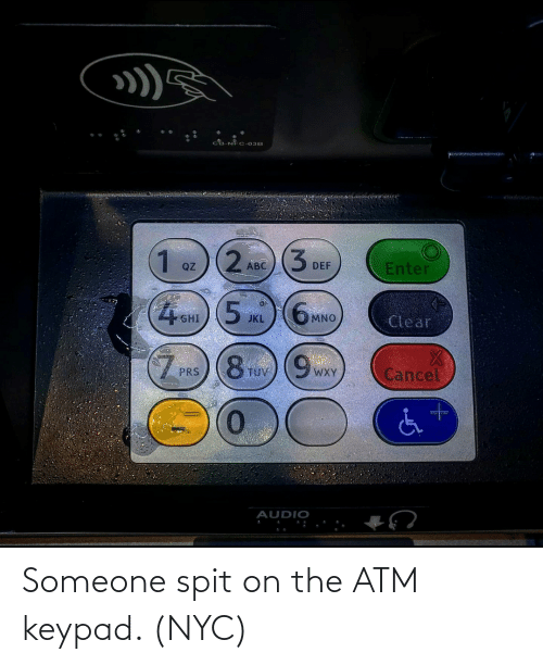 spit: Someone spit on the ATM keypad. (NYC)