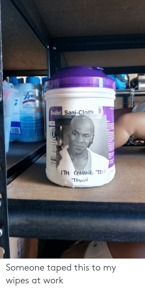 Work: Someone taped this to my wipes at work