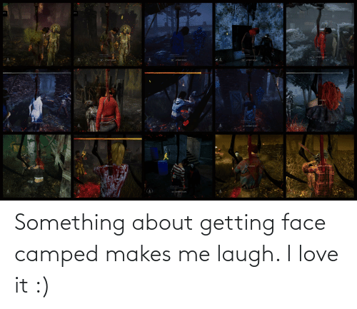 Makes Me: Something about getting face camped makes me laugh. I love it :)