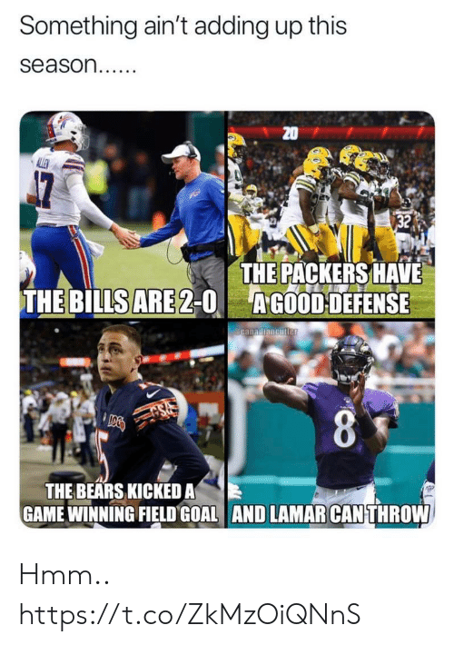 Football, Nfl, and Sports: Something ain't adding up this  season..  20  ALLEN  32  THE PACKERS HAVE  AGOOD DEFENSE  THE BILLS ARE 2-0  DG  THE BEARS KICKED A  GAME WINNING FIELDGOAL AND LAMAR CAN THROW Hmm.. https://t.co/ZkMzOiQNnS