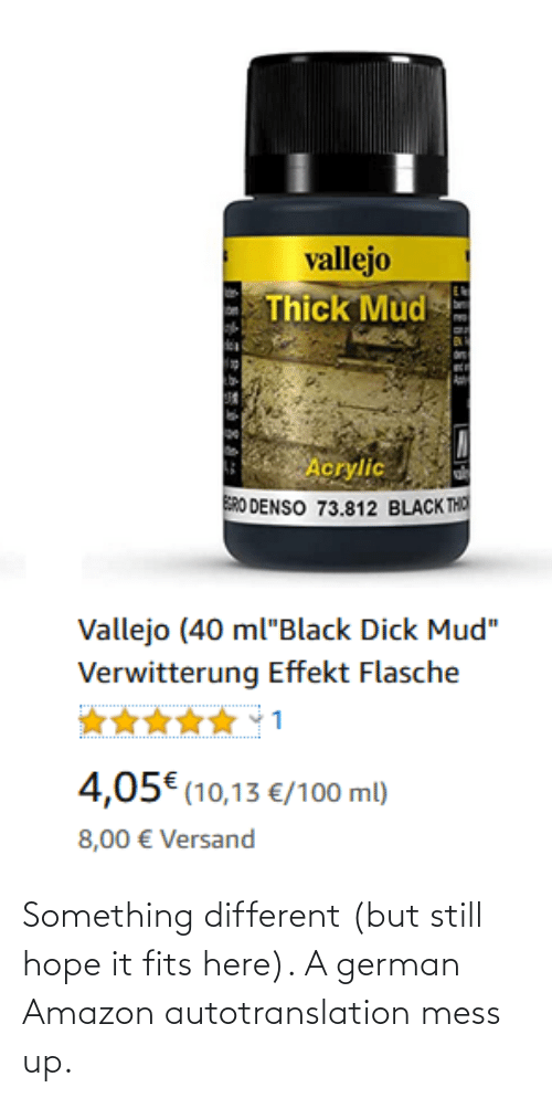 mess: Something different (but still hope it fits here). A german Amazon autotranslation mess up.