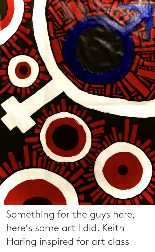 The Guys: Something for the guys here, here's some art I did. Keith Haring inspired for art class