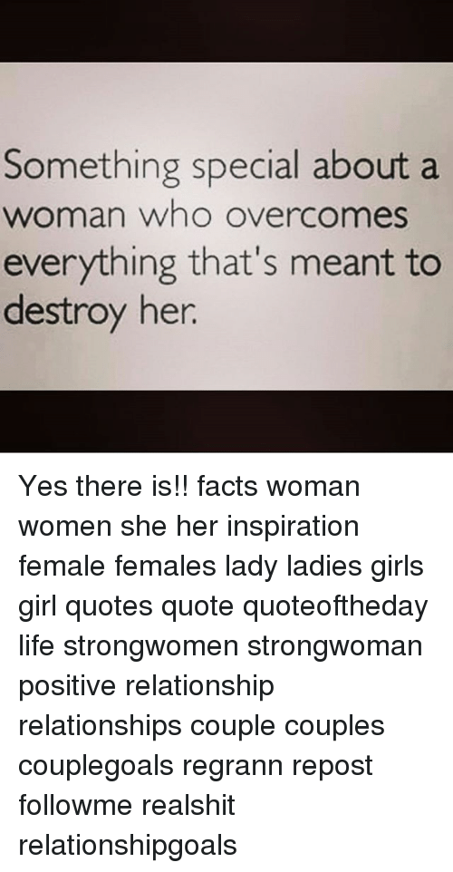 Facts, Girls, and Life: Something special abouta  woman whO Overcomes  everything that's meant to  destroy her Yes there is!! facts woman women she her inspiration female females lady ladies girls girl quotes quote quoteoftheday life strongwomen strongwoman positive relationship relationships couple couples couplegoals regrann repost followme realshit relationshipgoals
