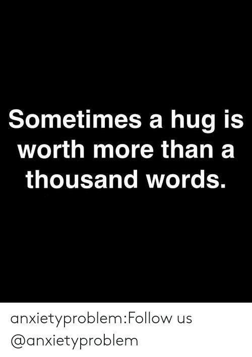 Tumblr, Blog, and Com: Sometimes a hug is  worth more than a  thousand words. anxietyproblem:Follow us @anxietyproblem​