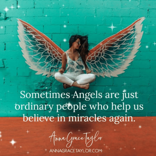Miracles: Sometimes Angels are just  ordinary petple who help us  believe in miracles again  + ANNAGRACETAYLOR.COM