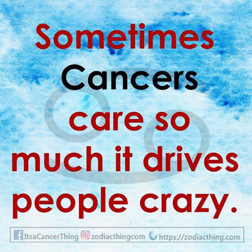 Crazy, Com, and People: Sometimes  Cancers  care so  much it drives  people crazy  f ItsaCancerThing zodiacthingcom https://zodiacthing.com