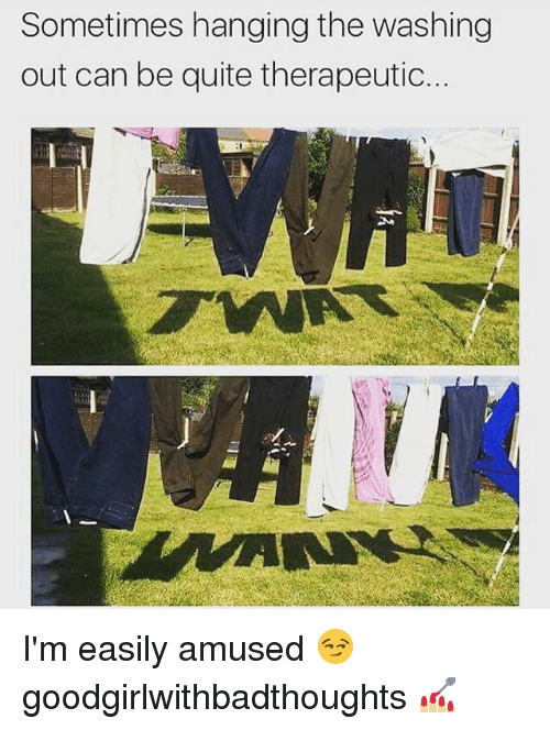 Easily Amused: Sometimes hanging the washing  out can be quite therapeutic. I'm easily amused 😏 goodgirlwithbadthoughts 💅🏼