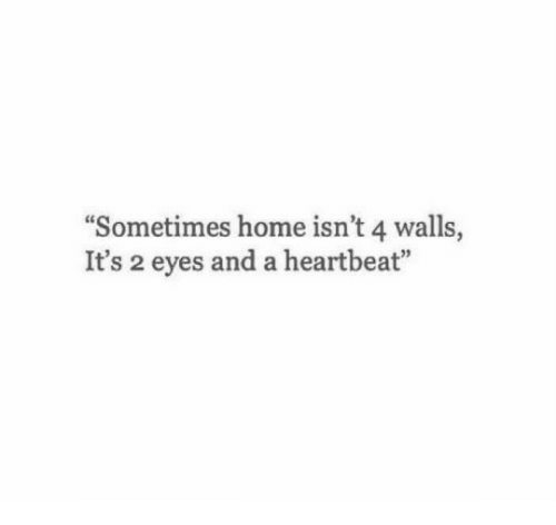 """Home, Heartbeat, and Eyes: Sometimes home isn't 4 walls,  It's 2 eyes and a heartbeat"""""""